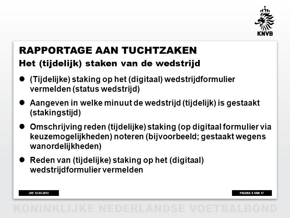 PAGINA 8 VAN 17JVE 12-03-2013 RAPPORTAGE AAN TUCHTZAKEN  (Tijdelijke) staking op het (digitaal) wedstrijdformulier vermelden (status wedstrijd)  Aan