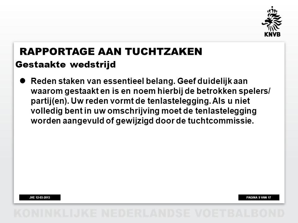 PAGINA 10 VAN 17JVE 12-03-2013 RAPPORTAGE AAN TUCHTZAKEN  Sinds vorig seizoen is het beleid excessieve overtredingen ingevoerd.