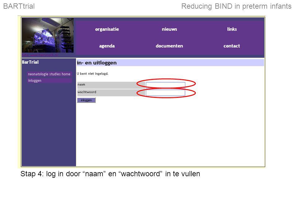 BARTtrialReducing BIND in preterm infants Stap 4: log in door naam en wachtwoord in te vullen