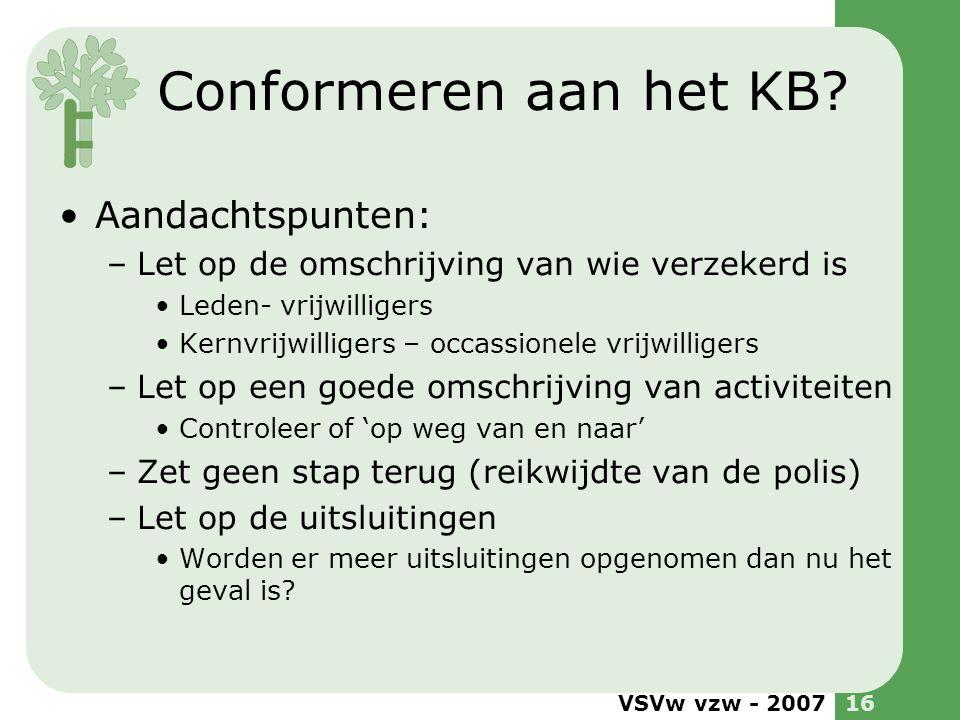 VSVw vzw - 200716 Conformeren aan het KB? •Aandachtspunten: –Let op de omschrijving van wie verzekerd is •Leden- vrijwilligers •Kernvrijwilligers – oc