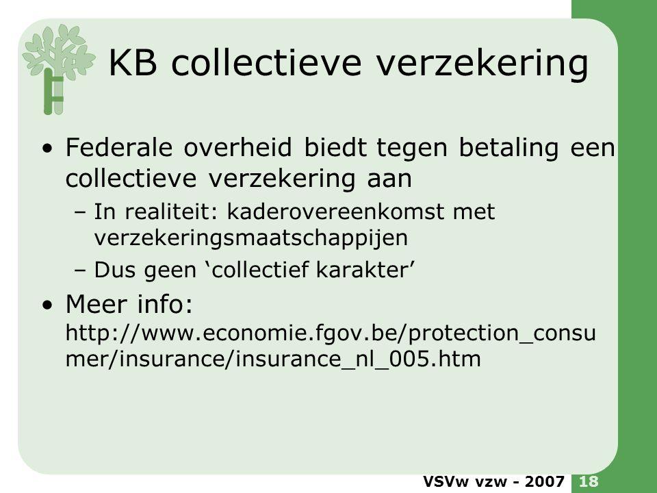 VSVw vzw - 200718 KB collectieve verzekering •Federale overheid biedt tegen betaling een collectieve verzekering aan –In realiteit: kaderovereenkomst