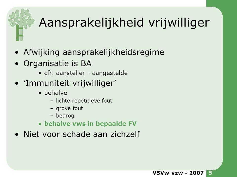 VSVw vzw - 20075 Aansprakelijkheid vrijwilliger •Afwijking aansprakelijkheidsregime •Organisatie is BA •cfr. aansteller - aangestelde •'Immuniteit vri