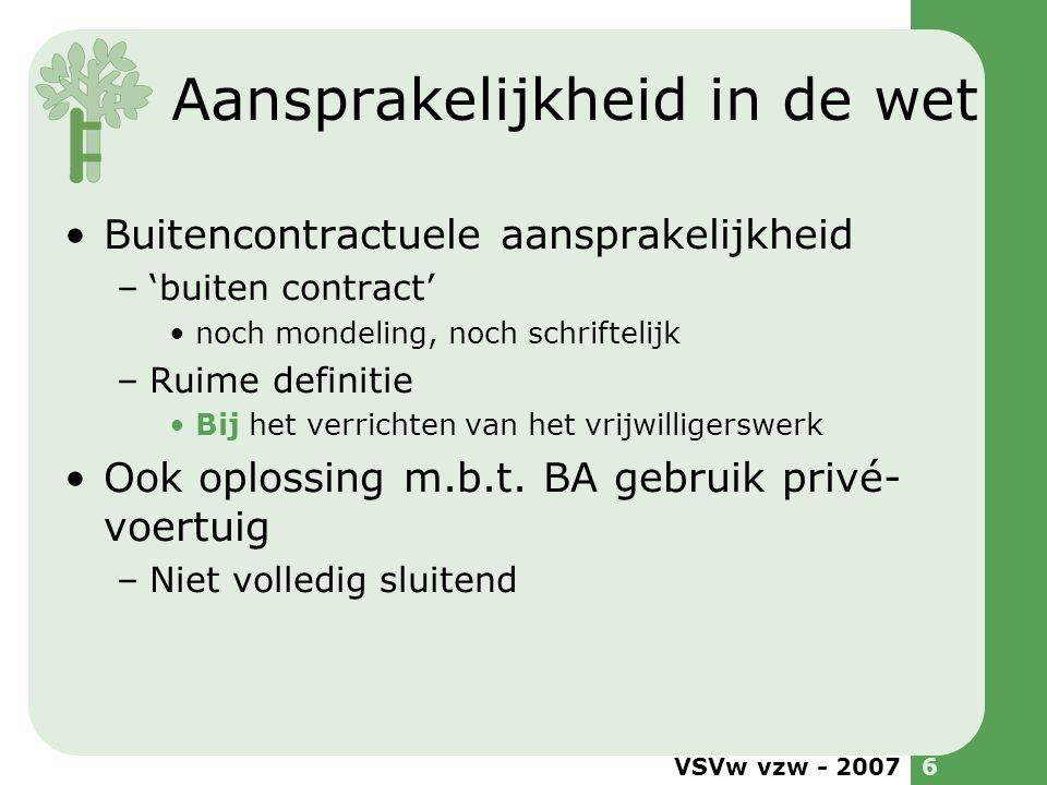VSVw vzw - 20076 Aansprakelijkheid in de wet •Buitencontractuele aansprakelijkheid –'buiten contract' •noch mondeling, noch schriftelijk –Ruime defini