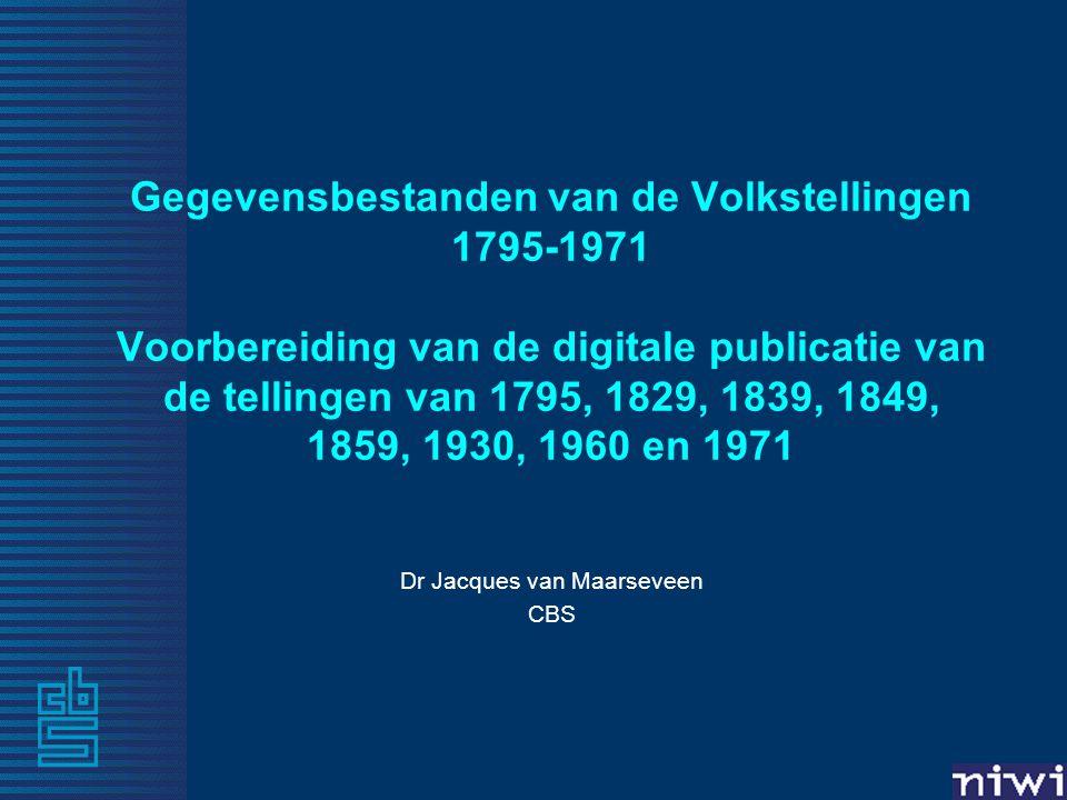 Gegevensbestanden van de Volkstellingen 1795-1971 Voorbereiding van de digitale publicatie van de tellingen van 1795, 1829, 1839, 1849, 1859, 1930, 1960 en 1971 Dr Jacques van Maarseveen CBS