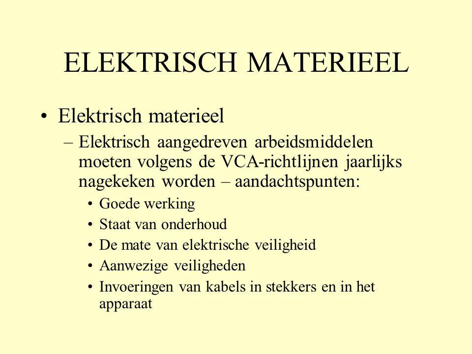 ELEKTRISCH MATERIEEL •Elektrisch materieel –Elektrisch aangedreven arbeidsmiddelen moeten volgens de VCA-richtlijnen jaarlijks nagekeken worden – aandachtspunten: •Goede werking •Staat van onderhoud •De mate van elektrische veiligheid •Aanwezige veiligheden •Invoeringen van kabels in stekkers en in het apparaat