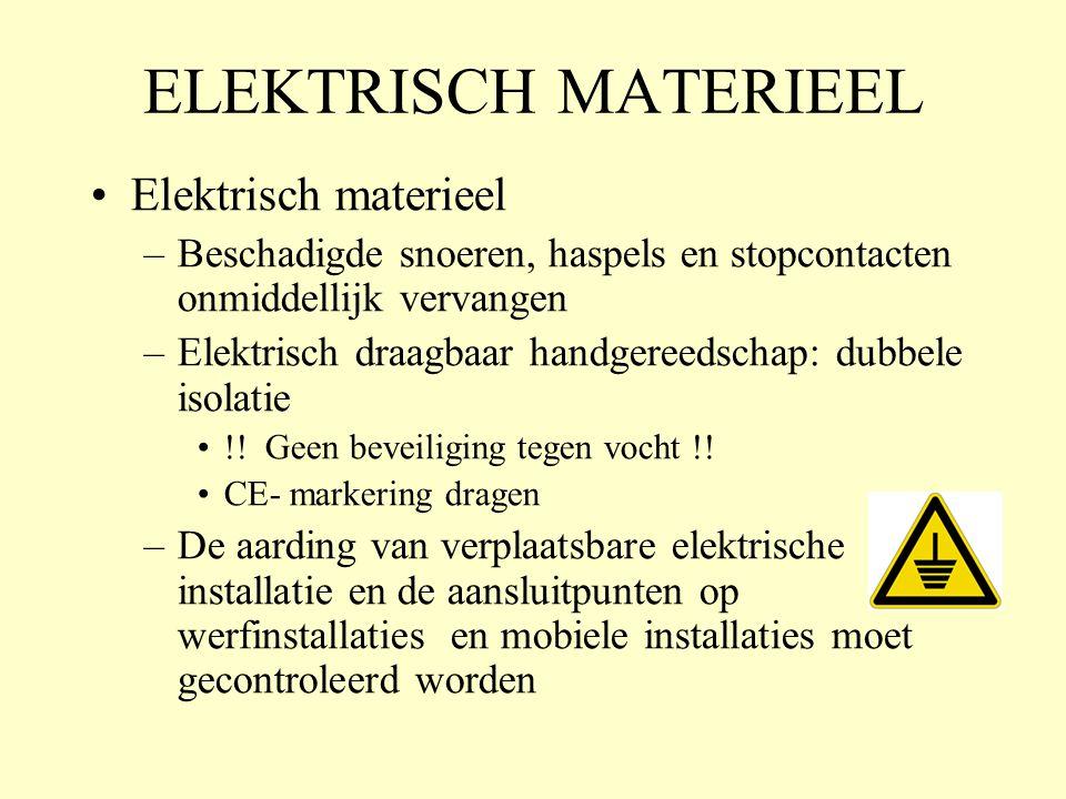 ELEKTRISCH MATERIEEL •Elektrisch materieel –Beschadigde snoeren, haspels en stopcontacten onmiddellijk vervangen –Elektrisch draagbaar handgereedschap: dubbele isolatie •!.