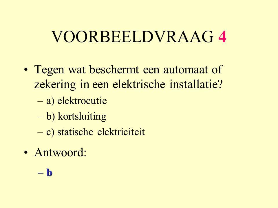 VOORBEELDVRAAG 4 •Tegen wat beschermt een automaat of zekering in een elektrische installatie.
