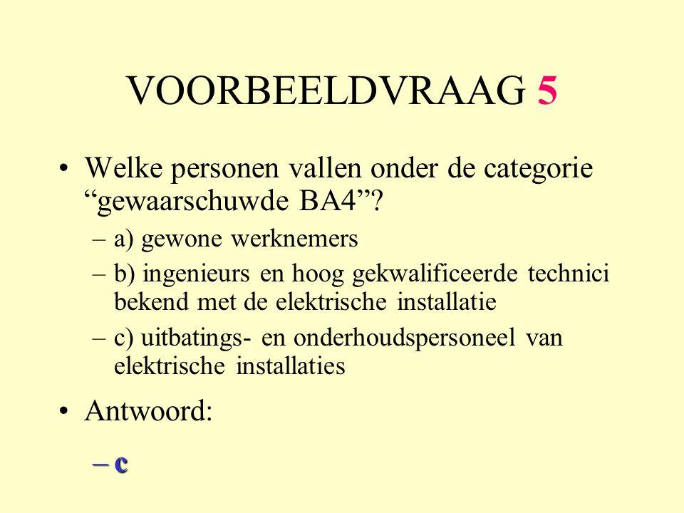 VOORBEELDVRAAG 5 •Welke personen vallen onder de categorie gewaarschuwde BA4 .