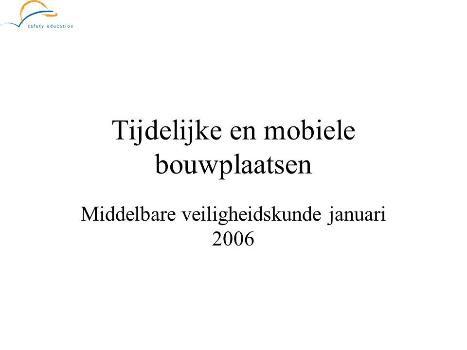Tijdelijke en mobiele bouwplaatsen Middelbare veiligheidskunde januari 2006