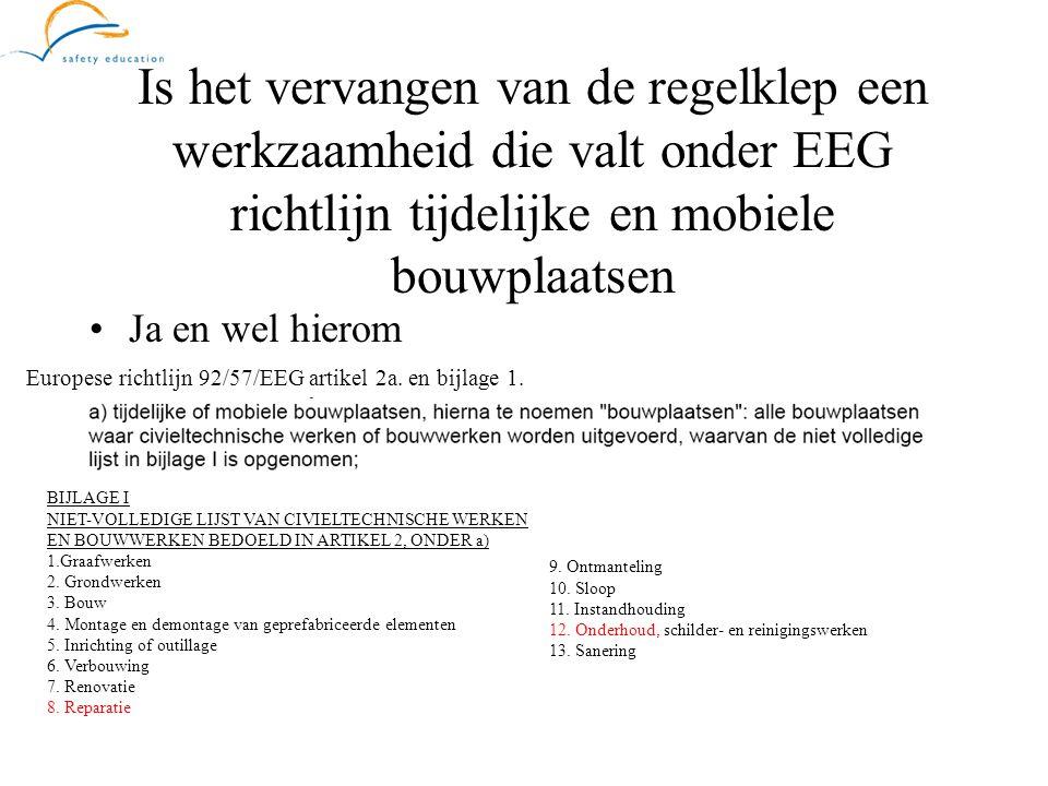 Is het vervangen van de regelklep een werkzaamheid die valt onder EEG richtlijn tijdelijke en mobiele bouwplaatsen •Ja en wel hierom Europese richtlij