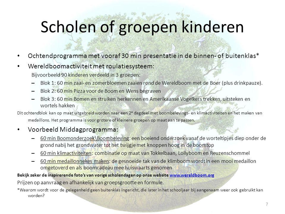 Scholen of groepen kinderen • Ochtendprogramma met vooraf 30 min presentatie in de binnen- of buitenklas* • Wereldboomactiviteit met roulatiesysteem: