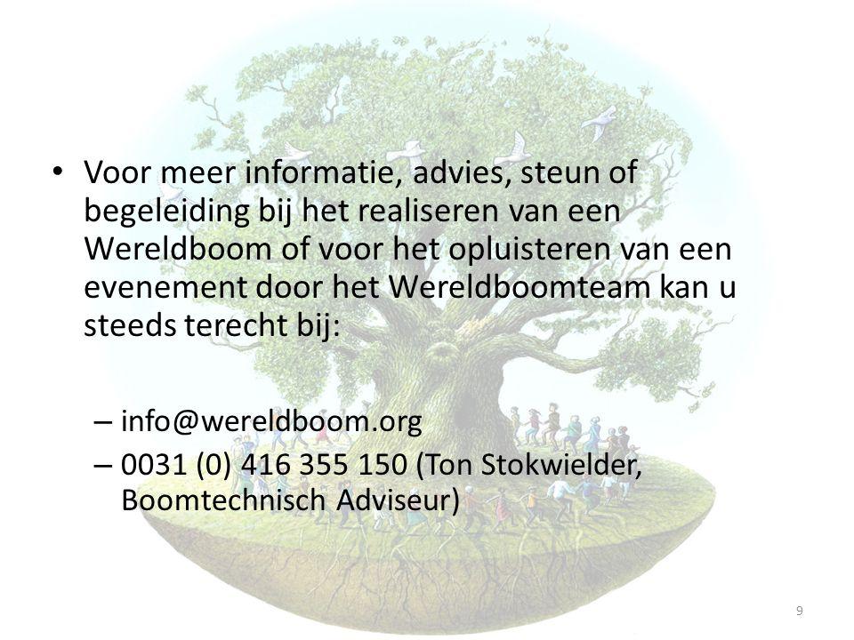 • Voor meer informatie, advies, steun of begeleiding bij het realiseren van een Wereldboom of voor het opluisteren van een evenement door het Wereldbo