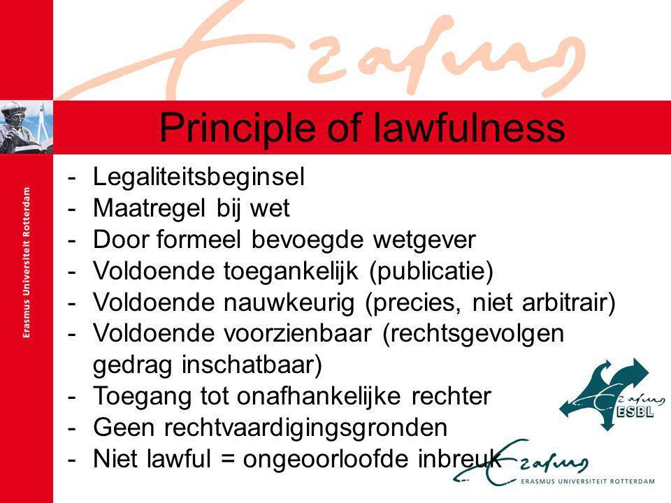 Principle of lawfulness -Legaliteitsbeginsel -Maatregel bij wet -Door formeel bevoegde wetgever -Voldoende toegankelijk (publicatie) -Voldoende nauwkeurig (precies, niet arbitrair) -Voldoende voorzienbaar (rechtsgevolgen gedrag inschatbaar) -Toegang tot onafhankelijke rechter -Geen rechtvaardigingsgronden -Niet lawful = ongeoorloofde inbreuk