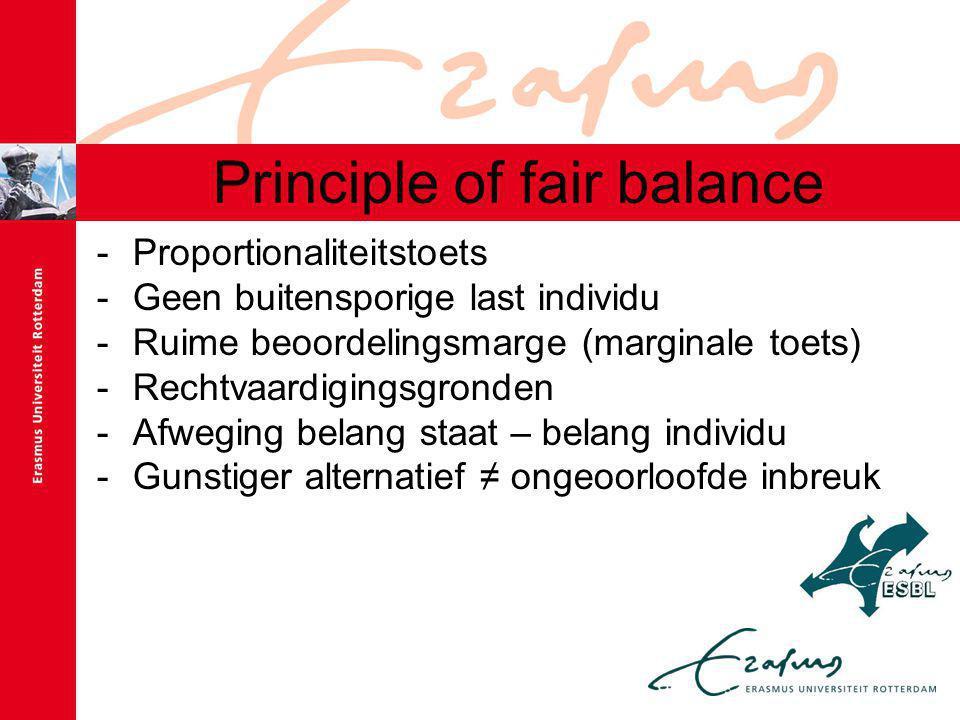 Principle of fair balance -Proportionaliteitstoets -Geen buitensporige last individu -Ruime beoordelingsmarge (marginale toets) -Rechtvaardigingsgronden -Afweging belang staat – belang individu -Gunstiger alternatief ≠ ongeoorloofde inbreuk