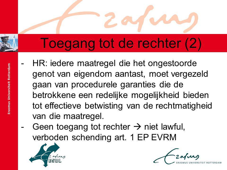 Toegang tot de rechter (2) -HR: iedere maatregel die het ongestoorde genot van eigendom aantast, moet vergezeld gaan van procedurele garanties die de betrokkene een redelijke mogelijkheid bieden tot effectieve betwisting van de rechtmatigheid van die maatregel.