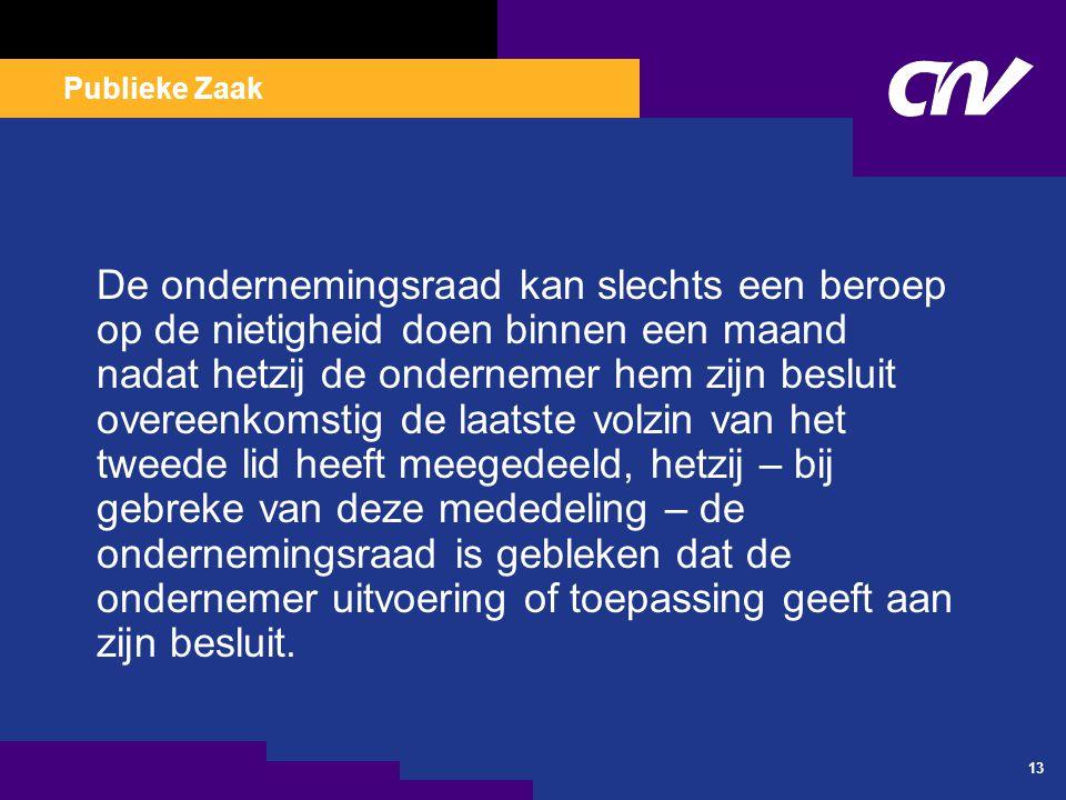 Publieke Zaak 13 De ondernemingsraad kan slechts een beroep op de nietigheid doen binnen een maand nadat hetzij de ondernemer hem zijn besluit overeen