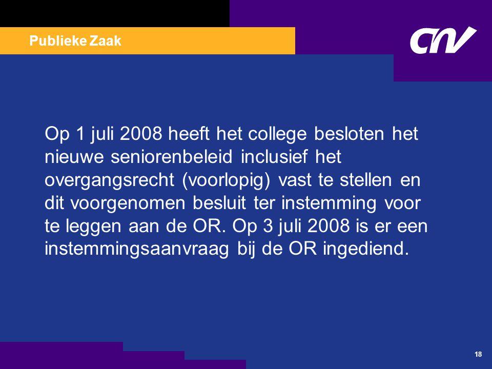 Publieke Zaak 18 Op 1 juli 2008 heeft het college besloten het nieuwe seniorenbeleid inclusief het overgangsrecht (voorlopig) vast te stellen en dit v