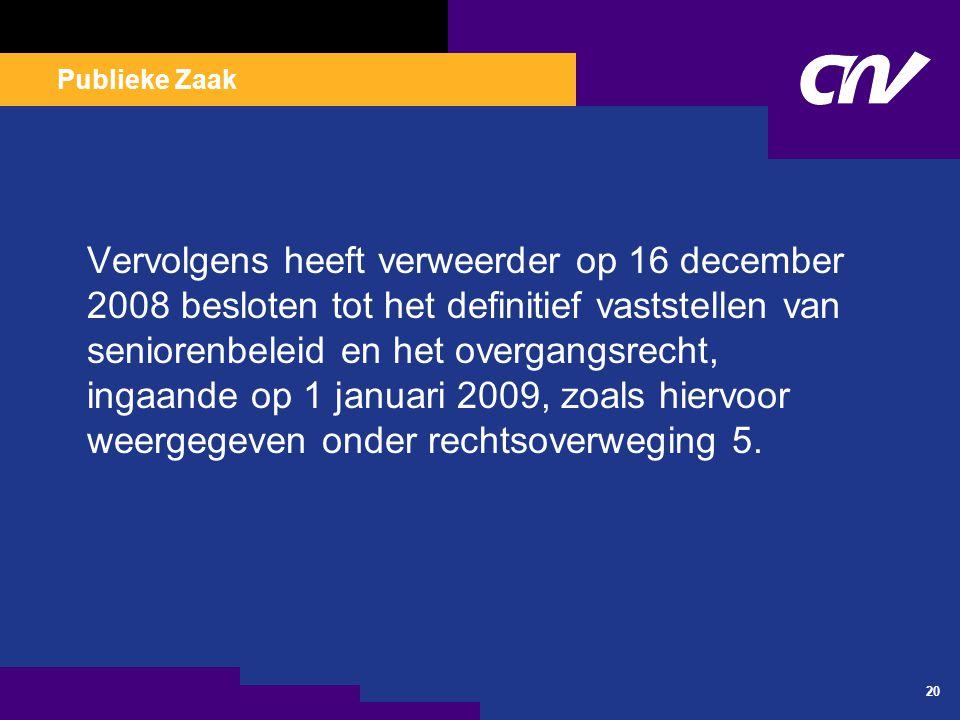 Publieke Zaak 20 Vervolgens heeft verweerder op 16 december 2008 besloten tot het definitief vaststellen van seniorenbeleid en het overgangsrecht, ing