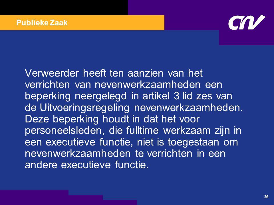 Publieke Zaak 26 Verweerder heeft ten aanzien van het verrichten van nevenwerkzaamheden een beperking neergelegd in artikel 3 lid zes van de Uitvoerin