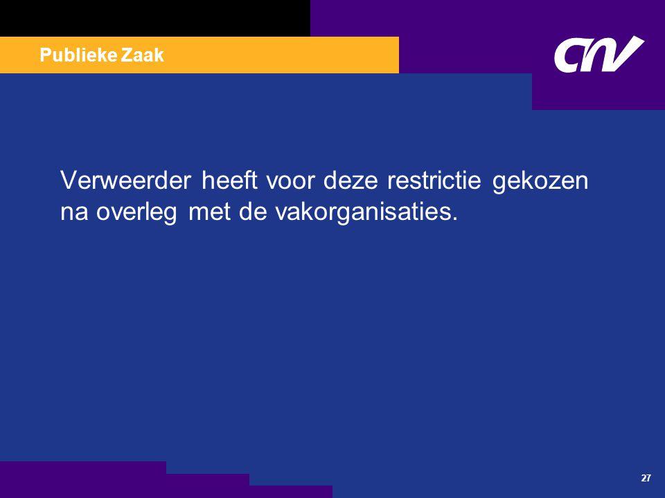 Publieke Zaak 27 Verweerder heeft voor deze restrictie gekozen na overleg met de vakorganisaties.