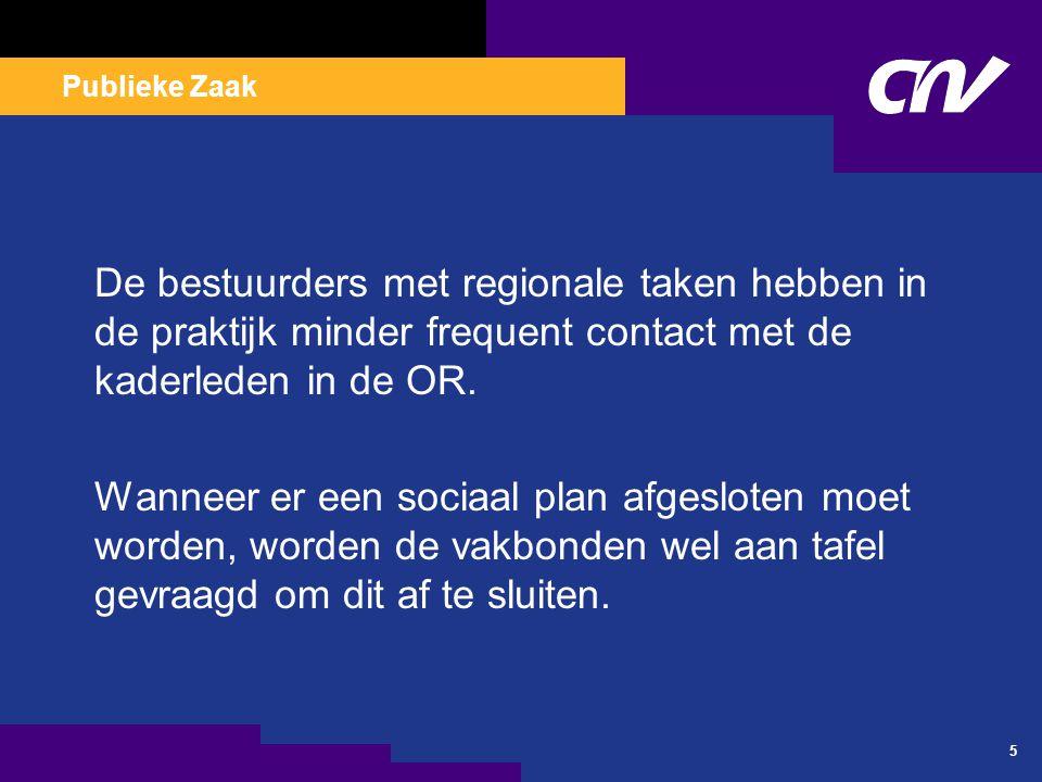 Publieke Zaak 5 De bestuurders met regionale taken hebben in de praktijk minder frequent contact met de kaderleden in de OR. Wanneer er een sociaal pl