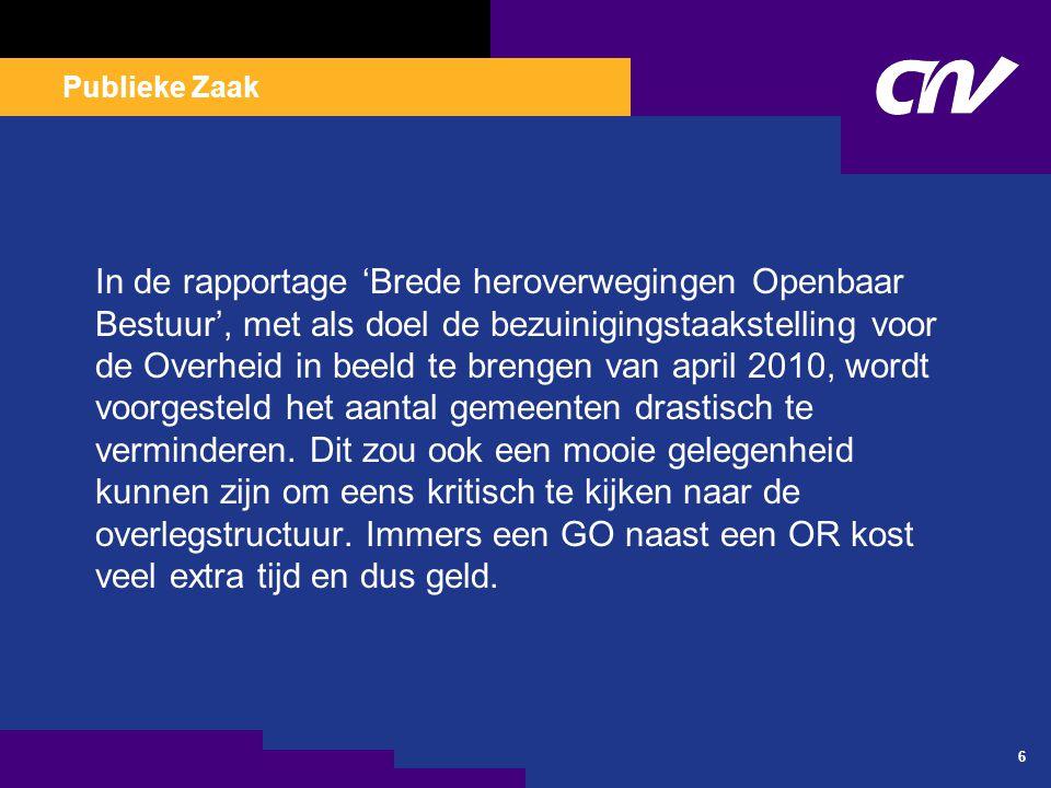 Publieke Zaak 6 In de rapportage 'Brede heroverwegingen Openbaar Bestuur', met als doel de bezuinigingstaakstelling voor de Overheid in beeld te breng