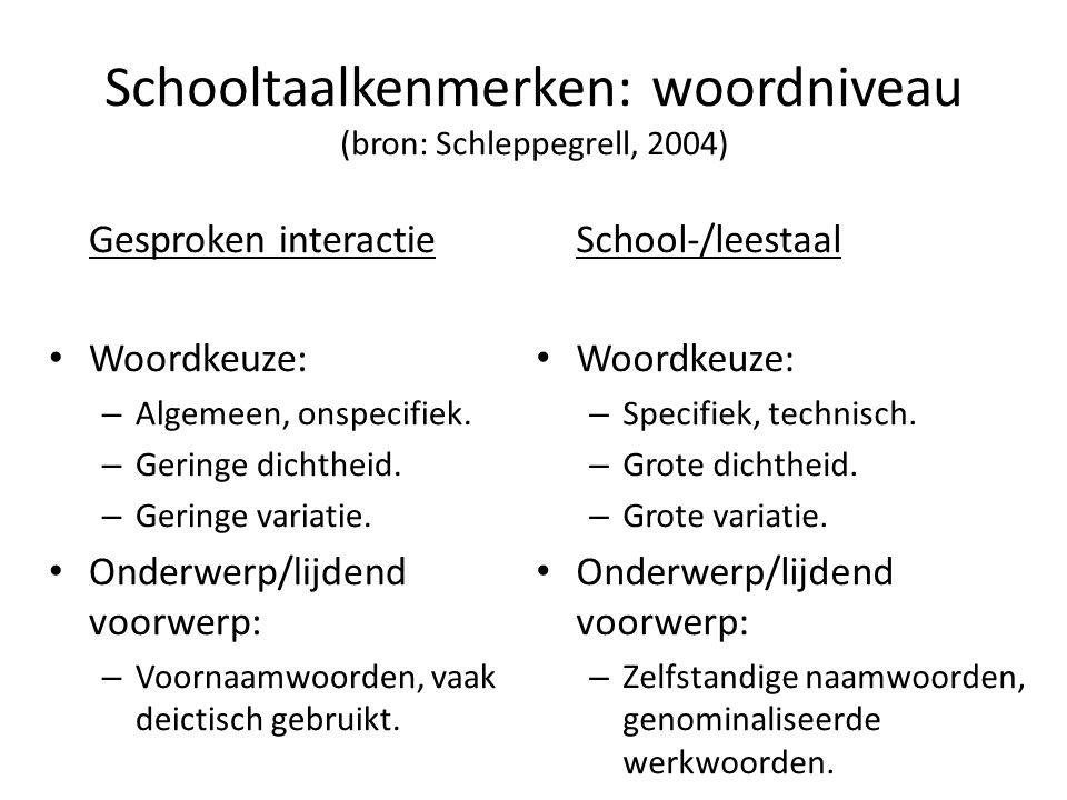 Schooltaalkenmerken: woordniveau (bron: Schleppegrell, 2004) Gesproken interactie • Woordkeuze: – Algemeen, onspecifiek. – Geringe dichtheid. – Gering