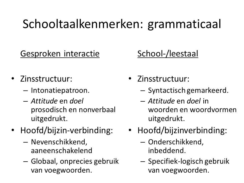 Schooltaalkenmerken: grammaticaal Gesproken interactie • Zinsstructuur: – Intonatiepatroon. – Attitude en doel prosodisch en nonverbaal uitgedrukt. •