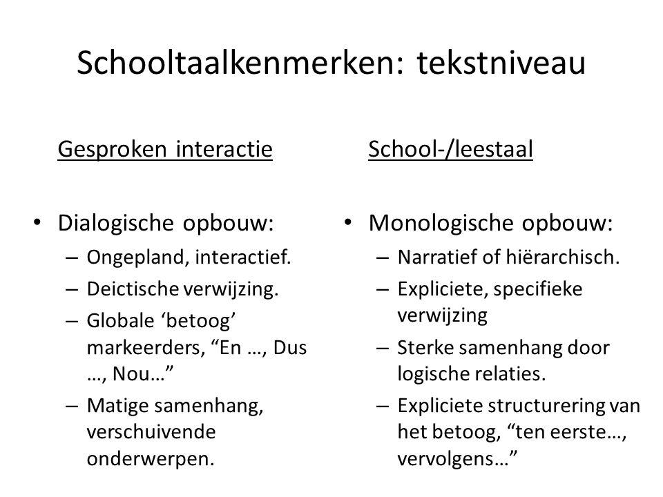Schooltaalkenmerken: tekstniveau Gesproken interactie • Dialogische opbouw: – Ongepland, interactief.