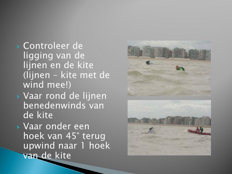  Controleer de ligging van de lijnen en de kite (lijnen – kite met de wind mee!)  Vaar rond de lijnen benedenwinds van de kite  Vaar onder een hoek