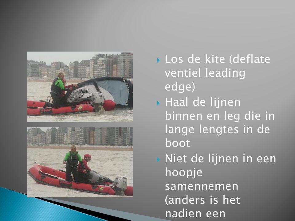  Los de kite (deflate ventiel leading edge)  Haal de lijnen binnen en leg die in lange lengtes in de boot  Niet de lijnen in een hoopje samennemen