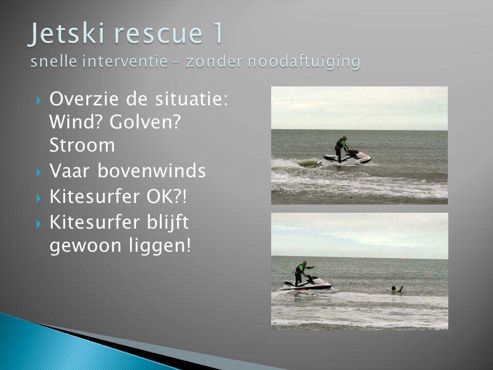  Overzie de situatie: Wind? Golven? Stroom  Vaar bovenwinds  Kitesurfer OK?!  Kitesurfer blijft gewoon liggen!