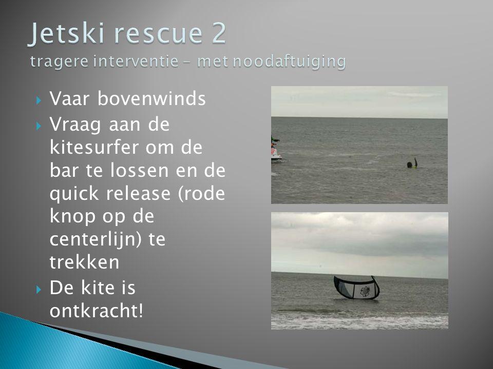  Vaar bovenwinds  Vraag aan de kitesurfer om de bar te lossen en de quick release (rode knop op de centerlijn) te trekken  De kite is ontkracht!