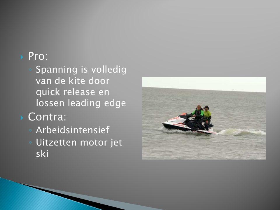  Pro: ◦ Spanning is volledig van de kite door quick release en lossen leading edge  Contra: ◦ Arbeidsintensief ◦ Uitzetten motor jet ski