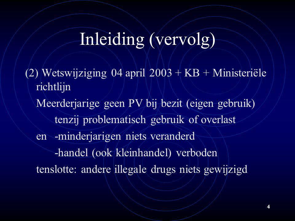 4 Inleiding (vervolg) (2) Wetswijziging 04 april 2003 + KB + Ministeriële richtlijn Meerderjarige geen PV bij bezit (eigen gebruik) tenzij problematis