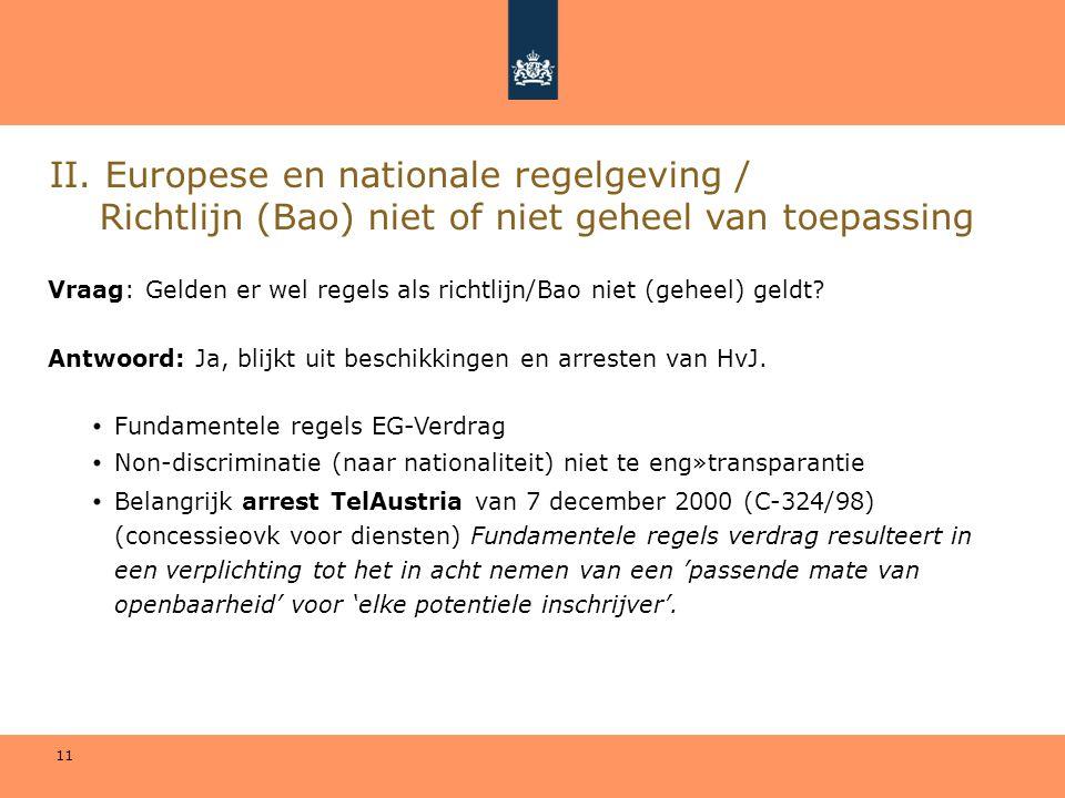 11 II. Europese en nationale regelgeving / Richtlijn (Bao) niet of niet geheel van toepassing Vraag: Gelden er wel regels als richtlijn/Bao niet (gehe