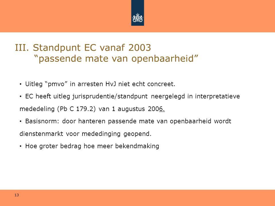 """13 III. Standpunt EC vanaf 2003 """"passende mate van openbaarheid"""" • Uitleg """"pmvo"""" in arresten HvJ niet echt concreet. • EC heeft uitleg jurisprudentie/"""