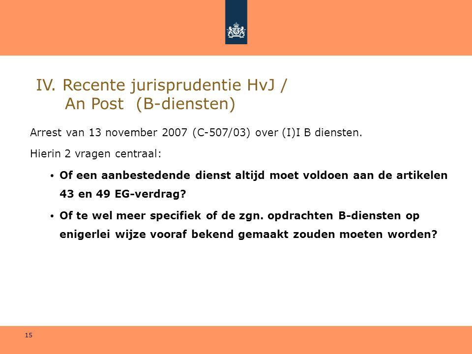 15 IV. Recente jurisprudentie HvJ / An Post (B-diensten) Arrest van 13 november 2007 (C-507/03) over (I)I B diensten. Hierin 2 vragen centraal: Of een
