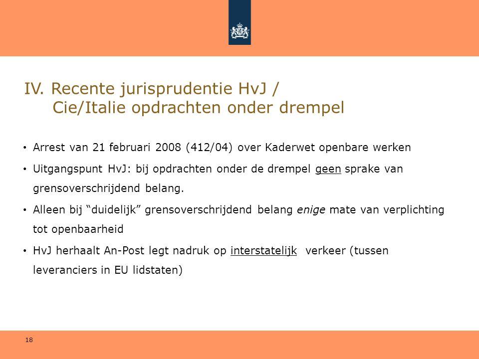 18 IV. Recente jurisprudentie HvJ / Cie/Italie opdrachten onder drempel • Arrest van 21 februari 2008 (412/04) over Kaderwet openbare werken • Uitgang