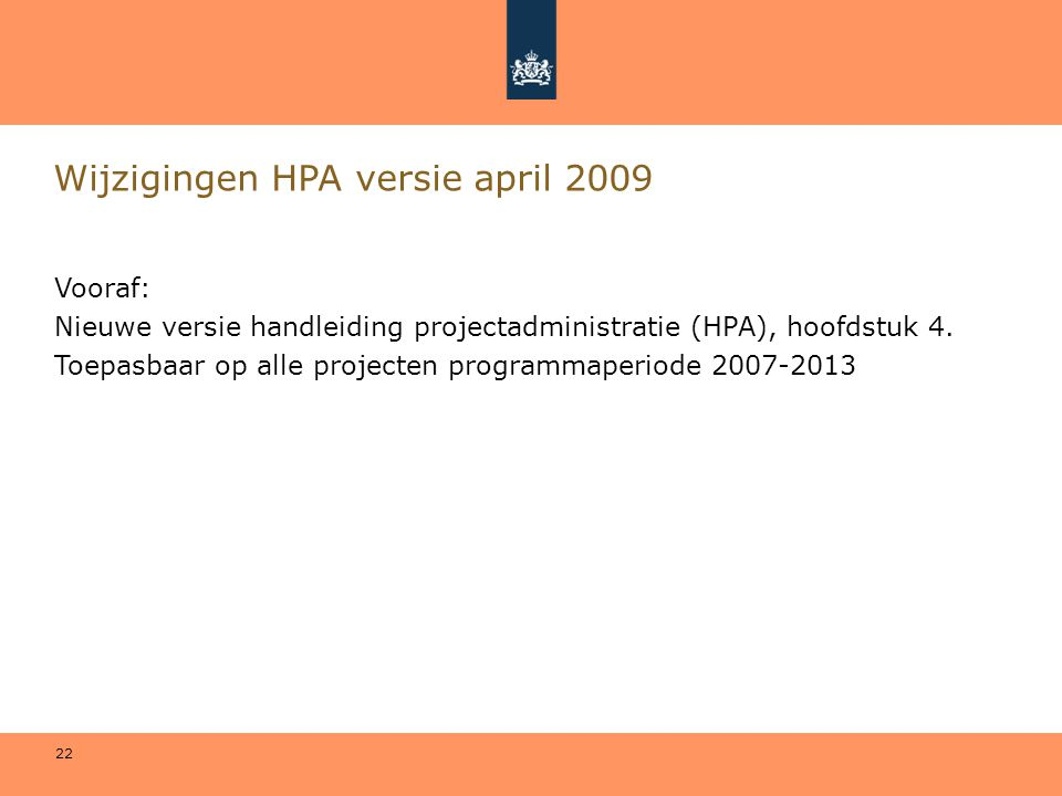 22 Wijzigingen HPA versie april 2009 Vooraf: Nieuwe versie handleiding projectadministratie (HPA), hoofdstuk 4. Toepasbaar op alle projecten programma