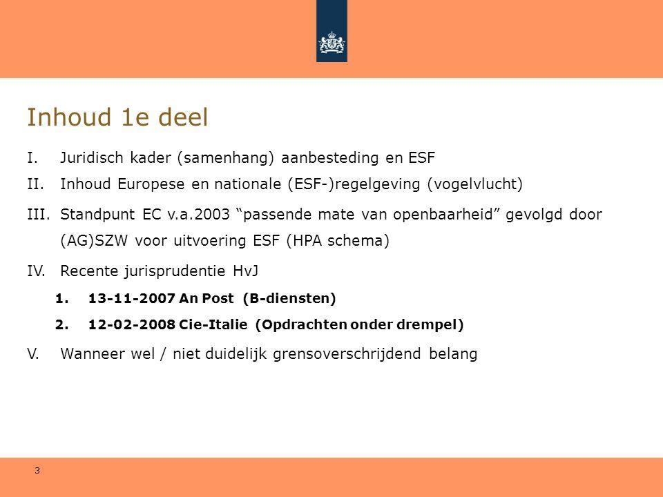 3 Inhoud 1e deel I.Juridisch kader (samenhang) aanbesteding en ESF II.Inhoud Europese en nationale (ESF-)regelgeving (vogelvlucht) III.Standpunt EC v.