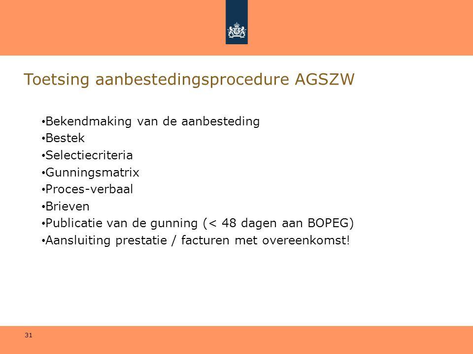 31 Toetsing aanbestedingsprocedure AGSZW • Bekendmaking van de aanbesteding • Bestek • Selectiecriteria • Gunningsmatrix • Proces-verbaal • Brieven •