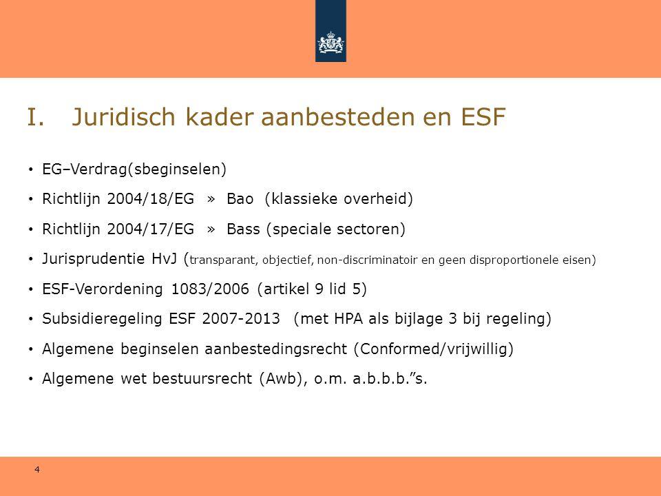 4 I. Juridisch kader aanbesteden en ESF • EG–Verdrag(sbeginselen) • Richtlijn 2004/18/EG » Bao (klassieke overheid) • Richtlijn 2004/17/EG » Bass (spe
