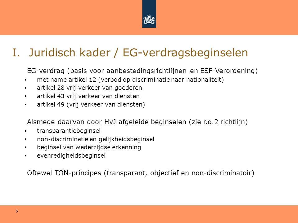 5 I.Juridisch kader / EG-verdragsbeginselen EG-verdrag (basis voor aanbestedingsrichtlijnen en ESF-Verordening) • met name artikel 12 (verbod op discr