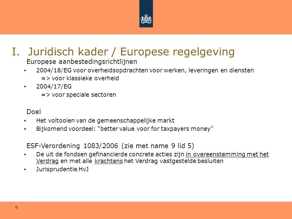 6 I.Juridisch kader / Europese regelgeving Europese aanbestedingsrichtlijnen • 2004/18/EG voor overheidsopdrachten voor werken, leveringen en diensten