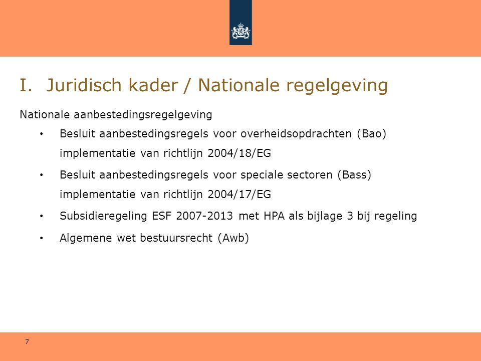 7 I.Juridisch kader / Nationale regelgeving Nationale aanbestedingsregelgeving • Besluit aanbestedingsregels voor overheidsopdrachten (Bao) implementa