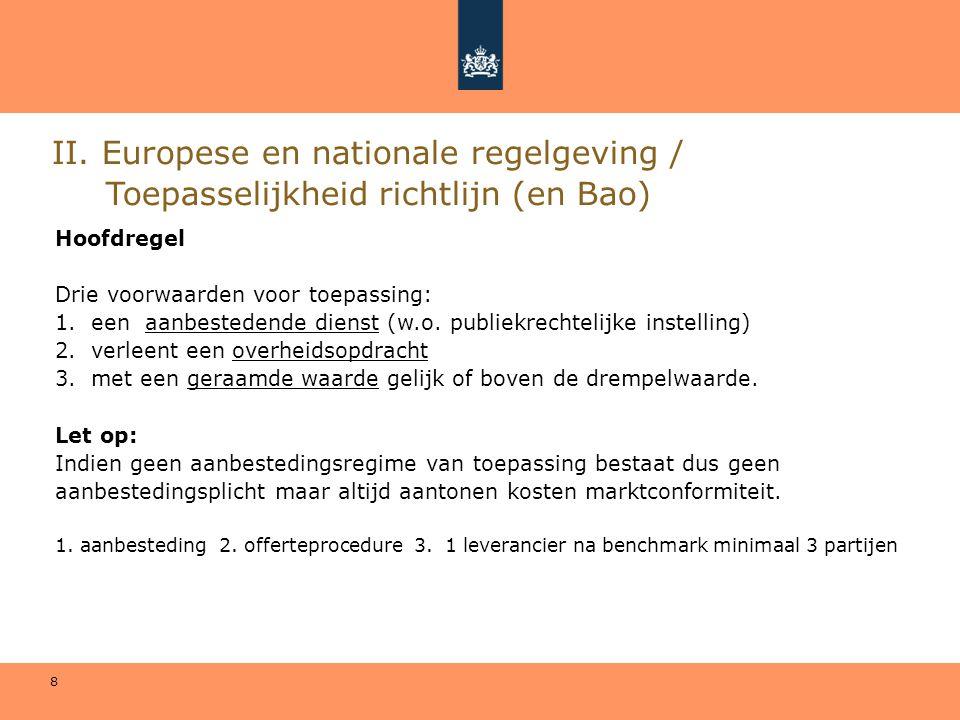 8 II. Europese en nationale regelgeving / Toepasselijkheid richtlijn (en Bao) Hoofdregel Drie voorwaarden voor toepassing: 1.een aanbestedende dienst