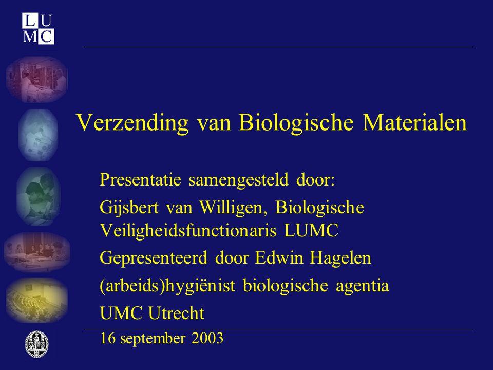 Verzending van Biologische Materialen Presentatie samengesteld door: Gijsbert van Willigen, Biologische Veiligheidsfunctionaris LUMC Gepresenteerd doo