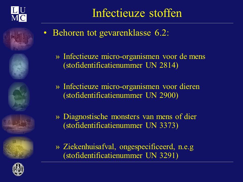Infectieuze stoffen •Behoren tot gevarenklasse 6.2: »Infectieuze micro-organismen voor de mens (stofidentificatienummer UN 2814) »Infectieuze micro-or