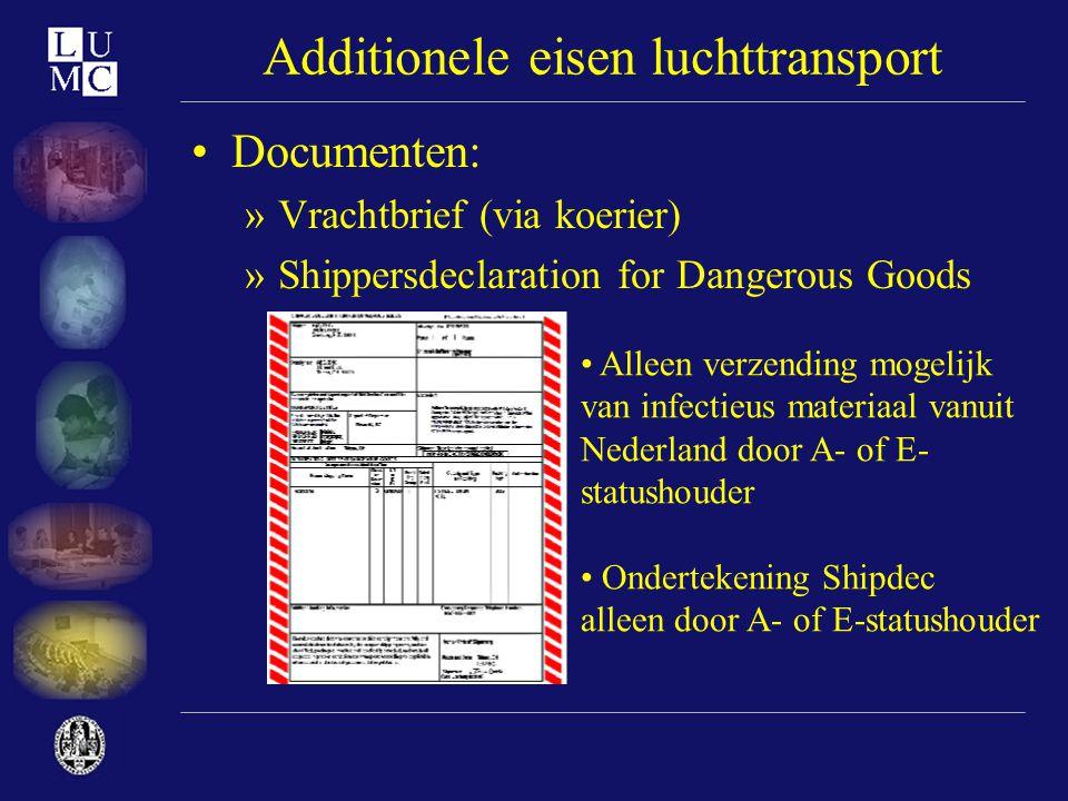 Additionele eisen luchttransport •Documenten: »Vrachtbrief (via koerier) »Shippersdeclaration for Dangerous Goods • Alleen verzending mogelijk van inf